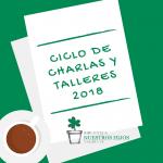 CICLO DE CHARLAS Y TALLERES 2018