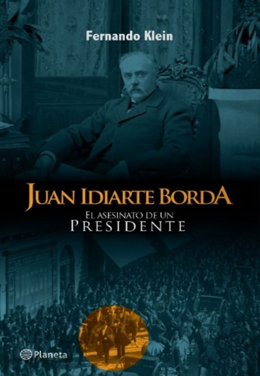 Juan Idiarte Borda : el asesinato de un presidente